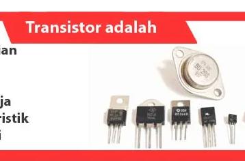 Transistor-adalah-definisi-fungsi-tipe-properti